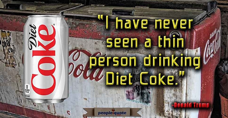 I have never seen a thin person drinking Diet Coke.
