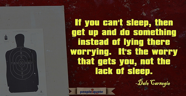 If you can't sleep, then get up and do something instead of lying there worrying. It's the worry tha