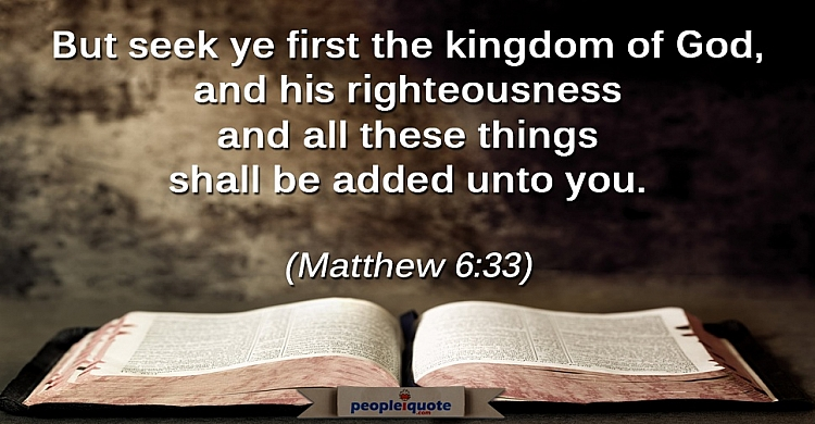 But seek ye first the kingdom of God, and his righteousness and all these things shall be added unto