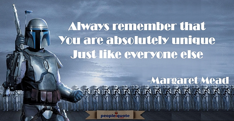 Always remember that you are absolutely unique just like everyone else -Margaret Mead