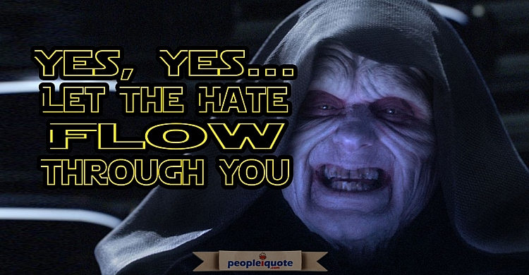 yes, yes... Let the hate flow through you. Palpatine