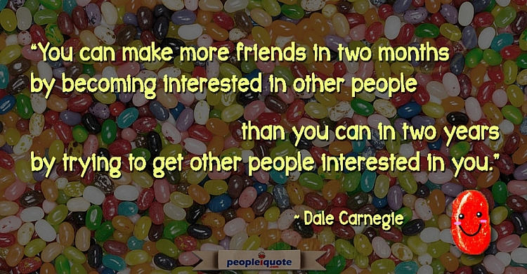 You can make more friends in two months by becoming interested in other people than you can in two y