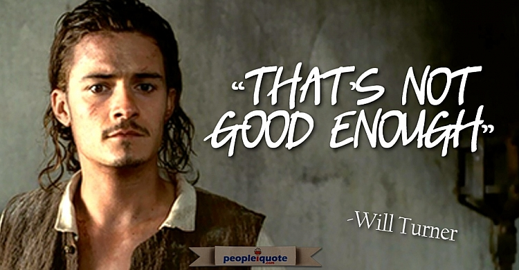 Thats Not Good Enough -Will Turner