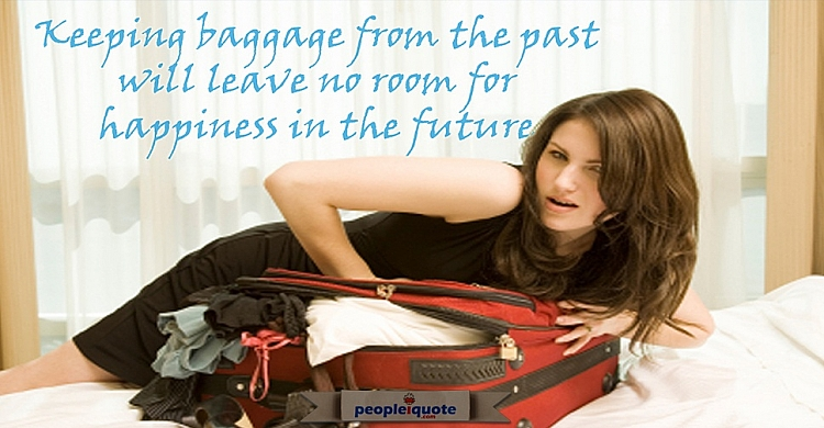 Keeping baggage from the past will leave no room for happiness in the future