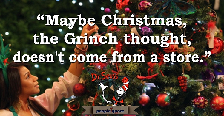 """Maybe Christmas, the Grinch thought, doesn't come from a store."""