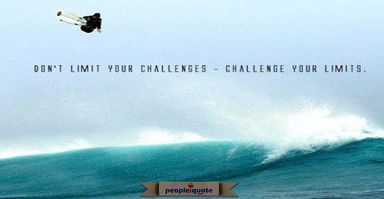 Don't limit your challenges, challenge your limits.