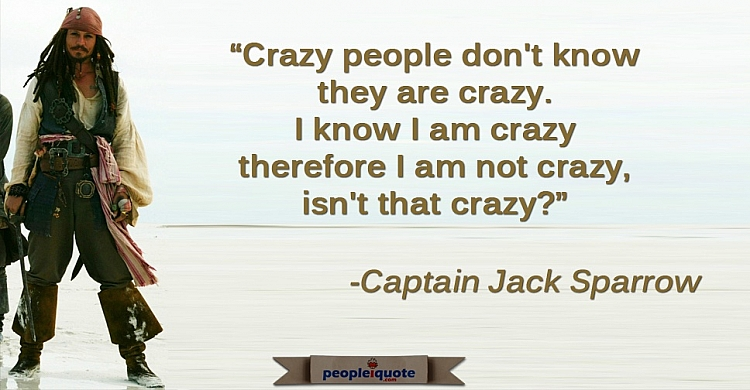Crazy people don't know they are crazy, I know I am Crazy therefore I am not crazy, isn't that crazy