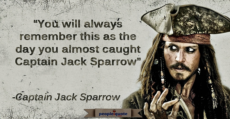 You will always remember this as the day you almost caught Captain Jack Sparrow