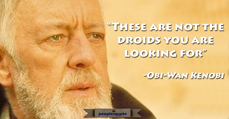 These are not the droids you are looking for. -Obi-Wan Kenobi