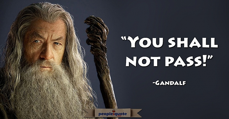 You shall not pass -Gandalf